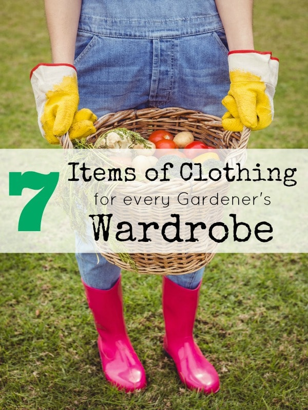 7 Items of Clothing for Every Gardener's Wardrobe- These clothes and accessories will help you work safely, comfortably, and effectively while gardening.