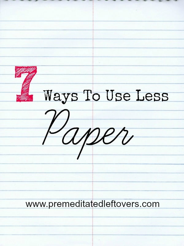 7 Ways to Use Less Paper- These tips for using less paper come just in time for Earth Day. Give them a try to reduce waste and live a greener life!