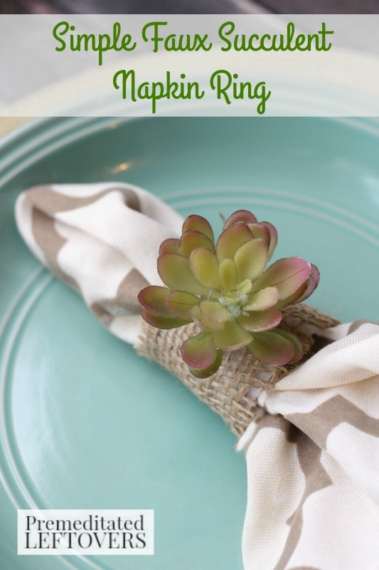 DIY Faux Succulent Napkin Rings- These homemade succulent napkin rings are the perfect, inexpensive way to add color and texture to your spring table decor.