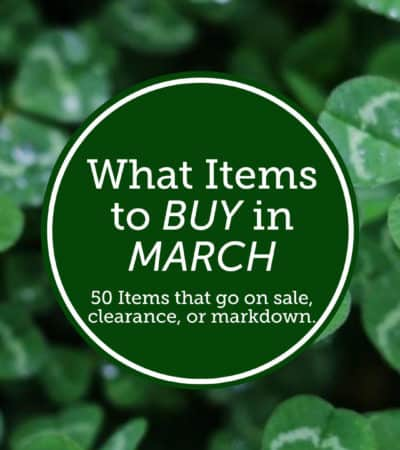 Tips for what to buy in March. Take a look at these money-saving tips on what to buy in March to save money on groceries, seasonal items, clearance items, and more.