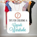 7 Tips for Creating a Capsule Wardrobe- You can save a lot of time and money by creating a capsule wardrobe for yourself. These 7 tips will get you started.