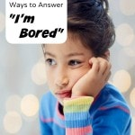 "75 Boredom Busters for Kids- Keep this list handy the next time your kids say, ""I'm bored!"" It includes fun activities to keep them busy around the home."