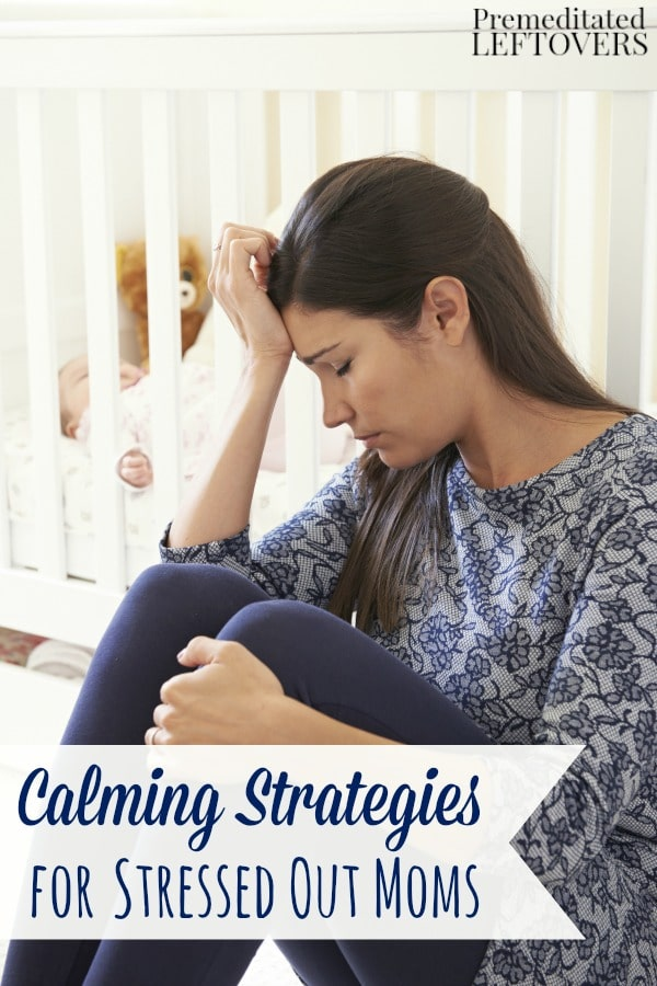 Calming Strategies for Stressed Out Moms- These tips will help you relax and clear your mind when you feel the stress of parenthood getting the best of you.