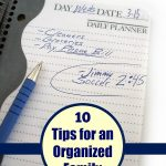 10 Tips for an Organized Family- When you have kids, clutter and activities can quickly take over. Keep your family organized with these helpful tips.