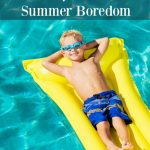 25 Ways to Avoid Summer Boredom- Don't let boredom set in this summer. This list of fun activities will keep your kids entertained and busy inside or out.