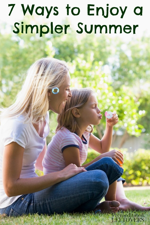 37 Ways To Savor Your Summer: 7 Ways To Enjoy A Simpler Summer With Your Family