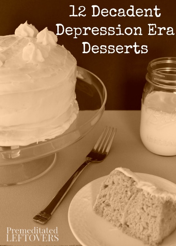 12 Decadent Depression Era Desserts: Here are delicious and frugal dessert recipes from the depression era that you can make without breaking your budget.