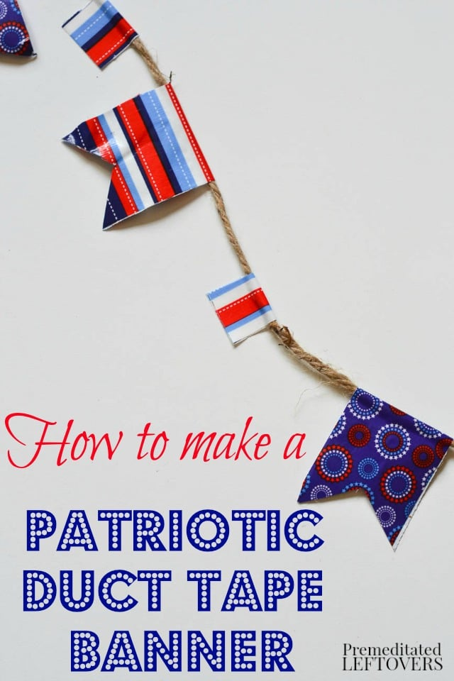 How to Make a Patriotic Duct Tape Banner- This duct tape banner is inexpensive and easy to make. Attach it anywhere you want to add a patriotic touch!