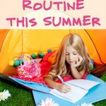 How to Keep Your Child on a Routine This Summer- Here are some ways you can keep kids happy and less stressed this summer by maintaining a regular routine.