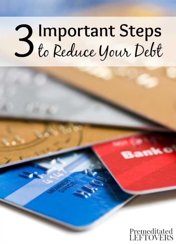 3 Important Steps to Reduce Your Debt- Here are 3 actions you should take to alleviate your debt. It may take time, but you can get that debt paid off!