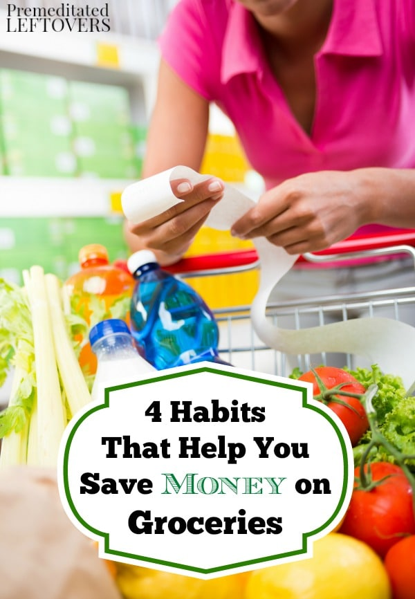 4 Habits That Help You Save Money on Groceries- Adopt these frugal habits in order to stick to your budget and save money at the grocery store.
