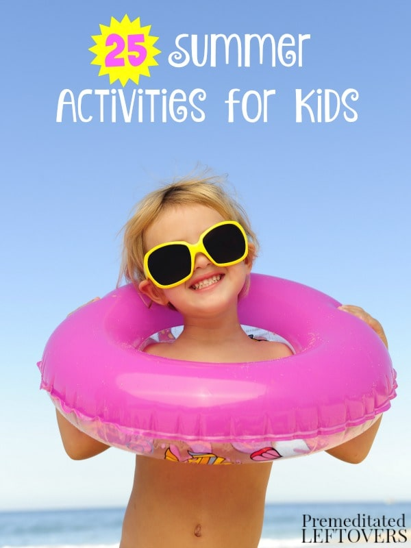 25 Summer Activities for Kids- Here are 25 activities for kids that will help them build character, strength, and simply have fun all summer long!