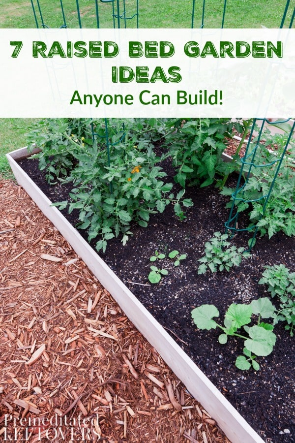 7 Raised Garden Bed Ideas Anyone Can Build- These 7 different raised bed gardens make the most of a small space and are much easier on your back and knees!