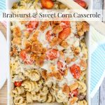 Bratwurst and Sweet Corn Casserole- This recipe features bratwurst mixed with pasta and sweet corn in a creamy sauce. It's easy to make and full of flavor!