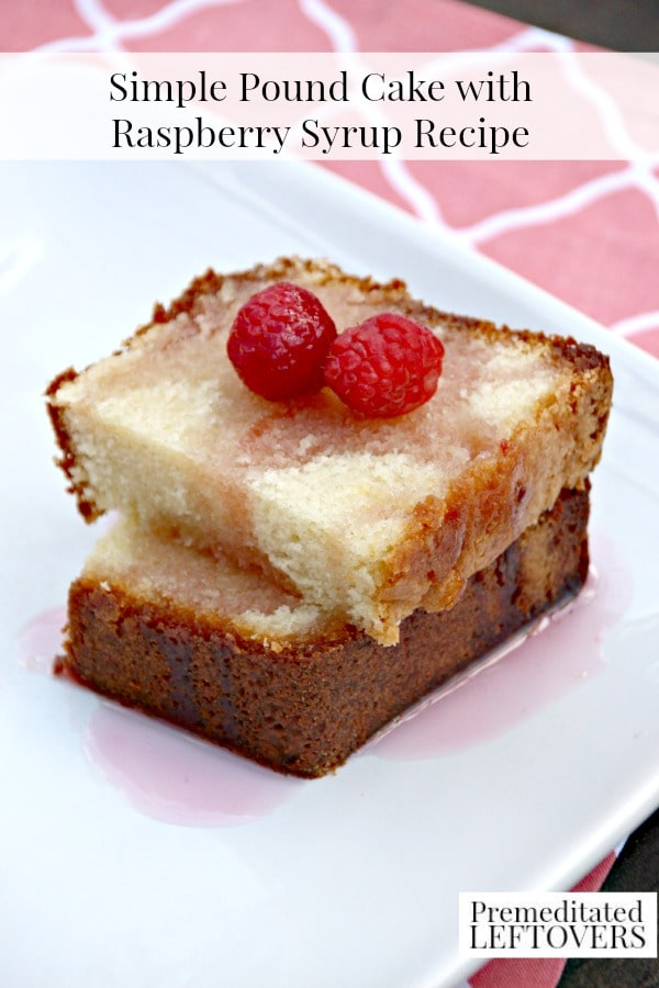 Here's a homemade, Simple Pound Cake with Raspberry Syrup Recipe. The drizzle of raspberry syrup on the top of this cake makes it a perfect summer dessert!