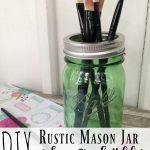 DIY Rustic Mason Jar Makeup Brush Holder- This farmhouse style rustic makeup brush holder is easy to make and can even be washed.