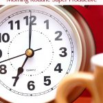 7 Tips to Make Your Morning Routine Super Productive