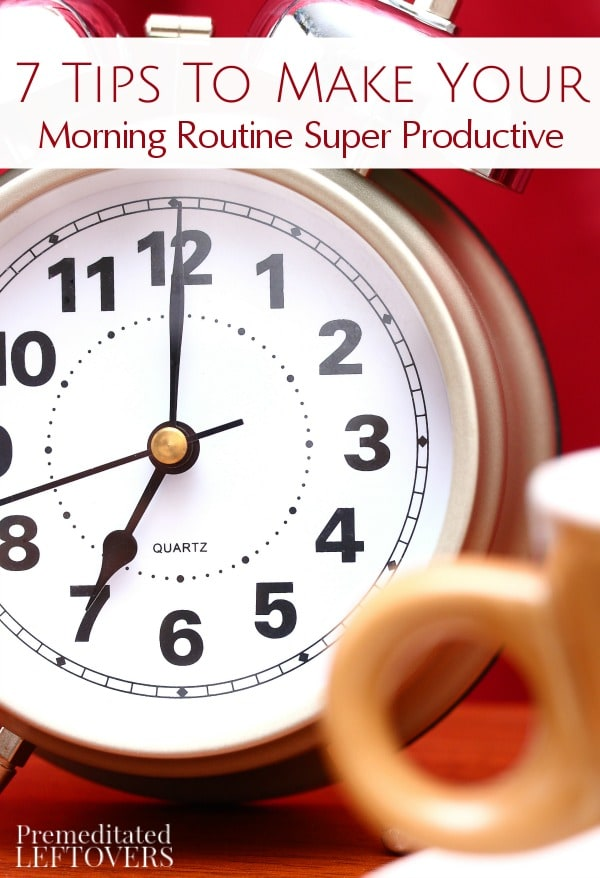 Mornings will become much more productive when you are prepared and focused. Learn how with these 7 Tips to Make Your Morning Routine Super Productive.