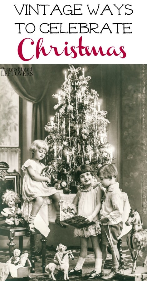 Enjoy the holidays with these Frugal Vintage Christmas Celebration Ideas! Save money by incorporating these old-fashioned and simple Christmas traditions into your family's celebration this year.