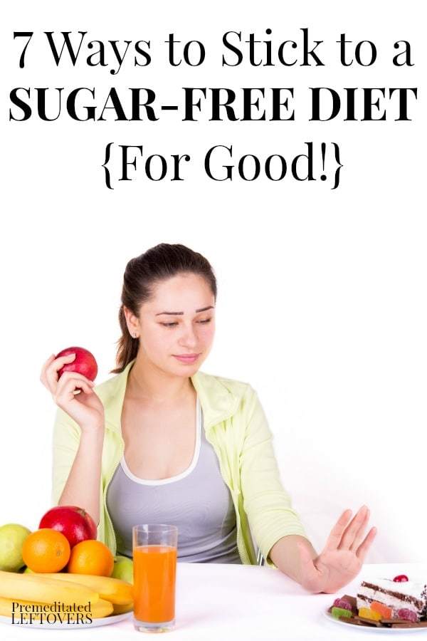 7 Ways to stick to a sugar-free diet for good! Find useful tips for avoiding sugary foods with these 7 Ways to Stick to a Sugar-Free Diet for Good. You will conquer your sugar cravings and eat healthier!