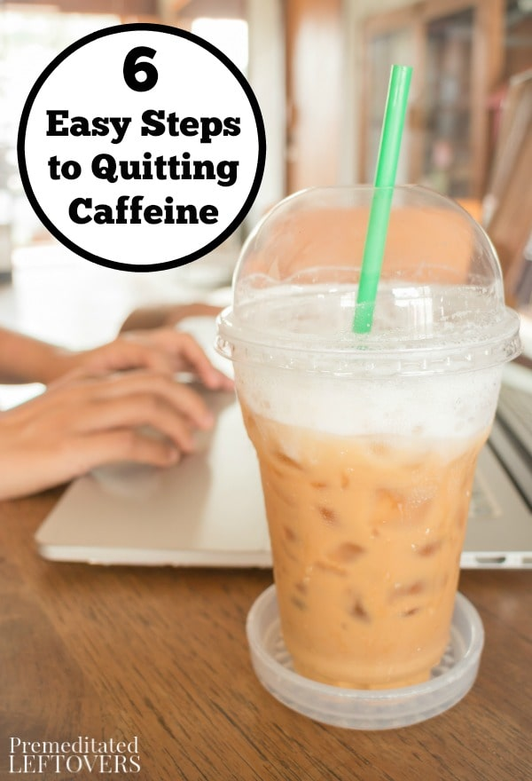 Do you drink a lot of coffee, soda, or energy drinks? Kick your caffeine addiction once and for all with these 6 Easy Steps to Quitting Caffeine.