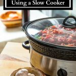 Slow Cooker Hacks: Tips and Tricks for Using a Slow Cooker