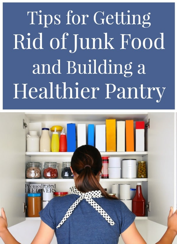 Tips for Getting Rid of Junk Food and Building a Healthier Pantry