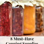 These 8 Must-Have Canning Supplies will make it easy to preserve your own food. Canning is frugal and a great way to enjoy your favorite recipes year round!