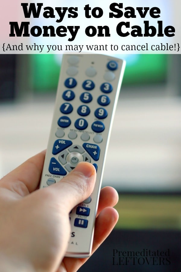 Ways to save money on cable and why you may want to cancel cable.