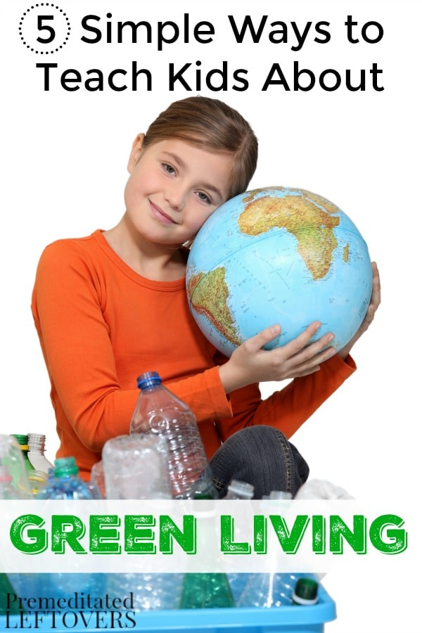 5 simple ways to teach kids about green living for Ways to live green
