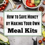 How to Save Money by Making Your Own Meal Kits