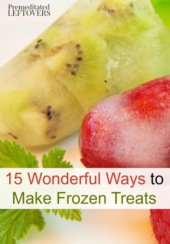 This summer, keep cool with these 15 Wonderful Ways to Make Frozen Treats. This list includes frozen desserts including popsicles, ice-cream, and more!