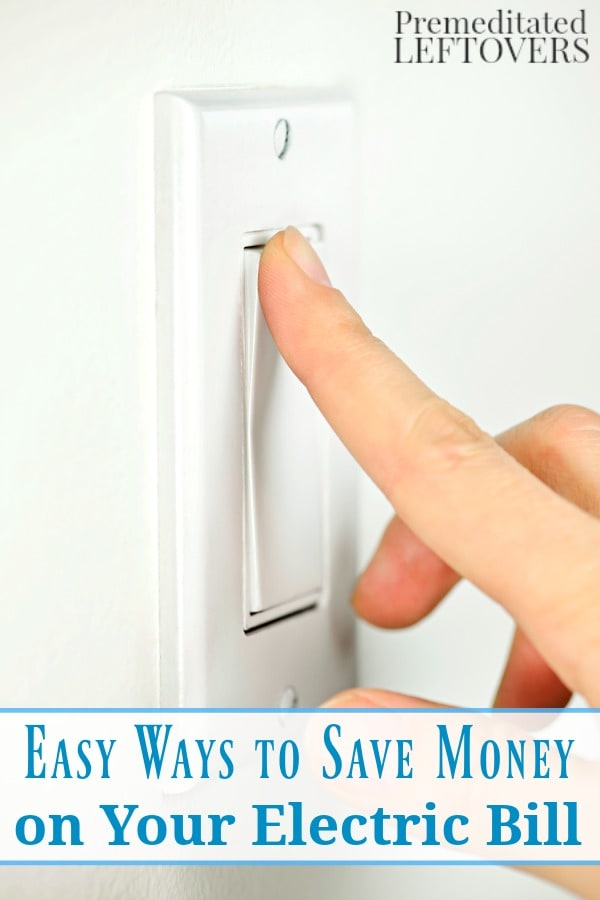 Easy ways to save money on your electric bill for Ways you can save energy