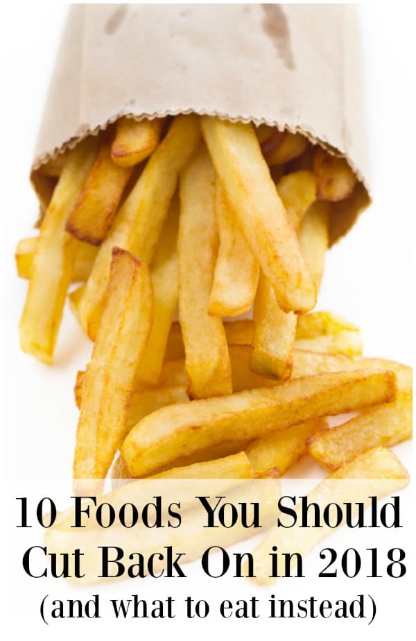 If you want to live healthier next year, cutting out a few foods is a great place to start. Here are 10 foods you should cut back on in 2018.