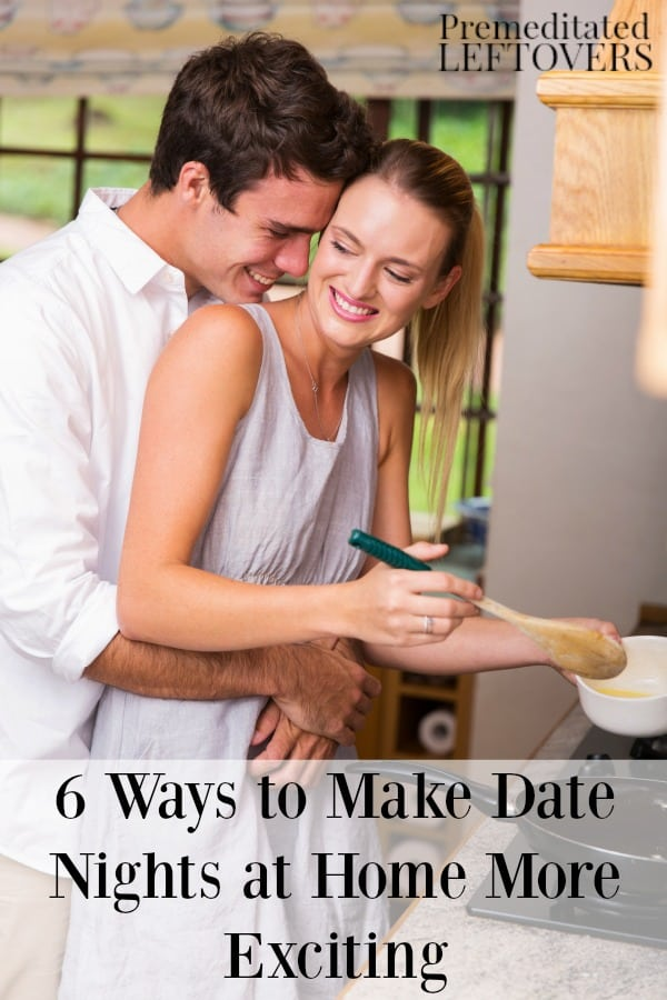 Date nights at home are a great way to save money, but they can get a little routine. Here are 6 ways to make date nights at home more exciting.
