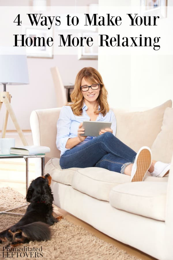 Having a peaceful environment in your home makes it easier to relax. Here are 4 ways to make your home more relaxing right now.