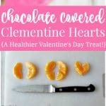 Chocolate Covered Mandarin Orange Hearts - a healthy Valentine's Day Treat
