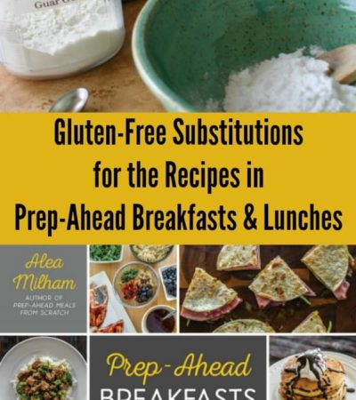 Gluten-Free Substitutions for the Recipes in Prep-Ahead Breakfasts and Lunches