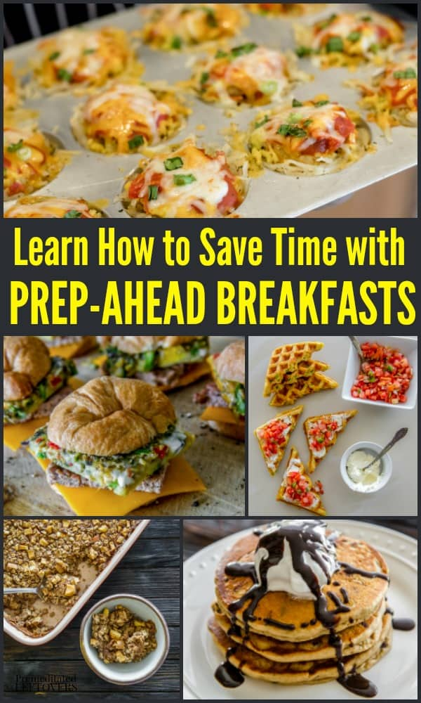 Learn how to save time with Prep-Ahead Breakfasts. Easy make-ahead breakfast recipes so you can meal prep a week's worth of recipes in record time!