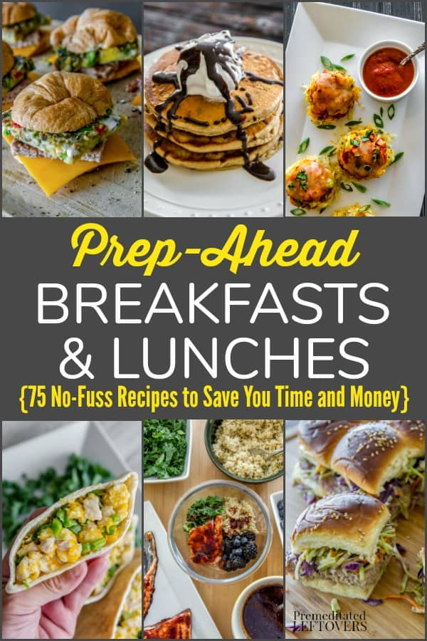 Prep-Ahead Breakfasts and Lunches - 75 No-Fuss Recipes to Save You Time and Money