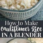 How to make cauliflower rice in a blender.