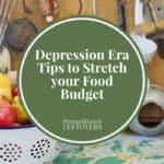 Great Depression Era Tips to Stretch your Food Budget that your Grandma knew and used.